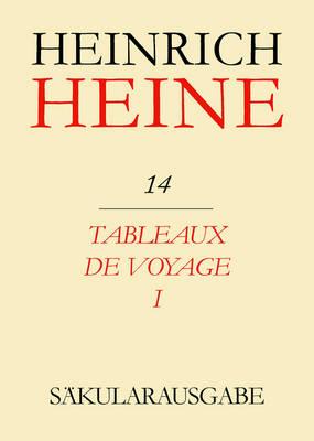 Tableaux De Voyage: Teil 1 - Saekularausgabe: Werke, Briefwechsel, Lebenszeugnisse Vol 14 (Hardback)
