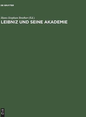 Leibniz Und Seine Akademie: Ausgewaehlte Quellen Zur Geschichte Der Berliner Sozietaet Der Wissenschaften 1697-1716 (Hardback)