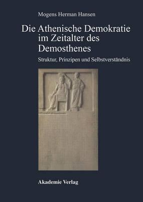 Die Athenische Demokratie Im Zeitalter DES Demosthenes Struktur, Prinzipien Und Selbstverstaendnis (Hardback)