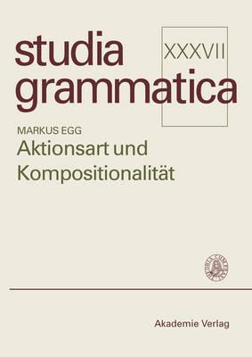 Aktionsart Und Kompositionalitaet Zur Kompositionellen Ableitung Der Aktionsart Komplexer Kategorien (Paperback)
