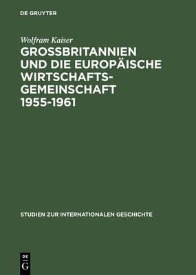 Grobbritannien Und Die Europaische Wirtschaftsgeme Wirtschaftsgemeinschaft 1955-1961 Von Messina Nash Canossa (Hardback)