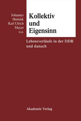 Kollektiv Und Eigensinn Lebensverlaeufe in Der DDR Und Danach (Hardback)
