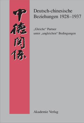 """Deutsch-Chinesische Beziehungen 1928-1937: """"gleiche"""" Partner Unter """"ungleichen"""" Bedingungen: Eine Quellensammlung - Quellen Zur Geschichte der Deutsch-Chinesischen Beziehungen (Hardback)"""