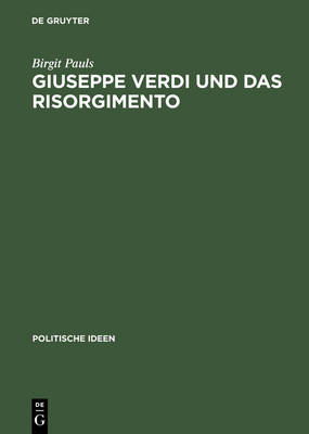 Giuseppe Verdi Und Das Risorgimento Ein Politischer Mythos Im Prozess Der Nationenbildung (Hardback)