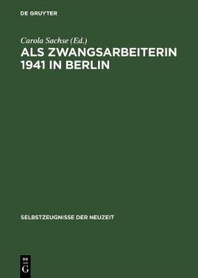 Als Zwangsarbeiterin 1941 in Berlin Die Aufzeichnungen Der Volkswirtin Elisabeth Freund (Hardback)