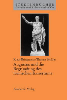 Augustus Und Die Begr ndung Des R mischen Kaisertums - Studienbucher Geschichte Und Kultur Der Alten Welt (Hardback)