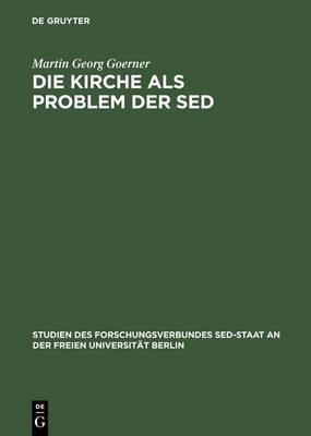 Die Kirche Als Problem Der Sed Kommunistische Herrschaftsausuebung Gegenueber Der Evangelischen Kirche (Hardback)