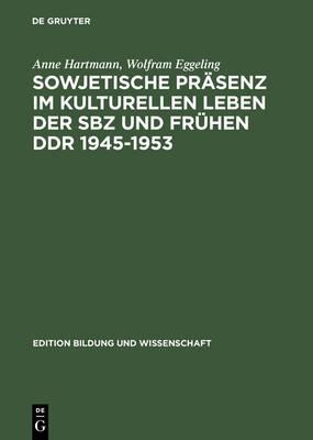 Sowjetische Pr senz Im Kulturellen Leben Der Sbz Und Fr hen Ddr 1945-1953 - Edition Bildung Und Wissenschaft 7 (Hardback)