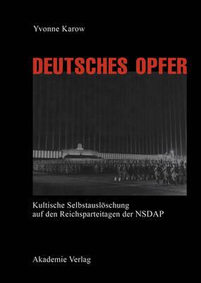Deutsches Opfer - Kultische Selbstausloschung Auf Den Reichsparteitagen Der Nsdap (Hardback)