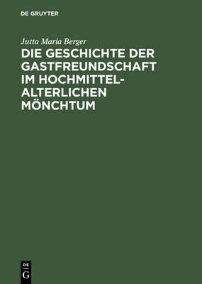 Die Geschichte Der Gastfreundschaft Im Hochmittelalterlichen M nchtum: Die Cistercienser (Hardback)