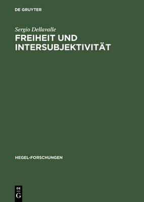 Freiheit Und Intersubjektivit t: Zur Historischen Entwicklung Von Hegels Geschichtsphilosophischen Und Politischen Auffassungen - Hegel-Forschungen (Hardback)