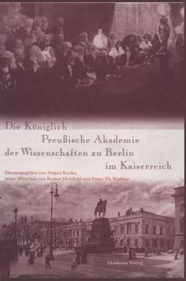 Die K niglich Preu ische Akademie Der Wissenschaften Zu Berlin Im Kaiserreich - Forschungsberichte der Interdisziplinaren Arbeitsgruppen der (Hardback)