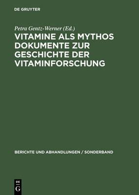 Vitamine ALS Mythos. Dokumente Zur Geschichte Der Vitaminforschung: Berichte Und Abhandlungen, Sonderband 3 - Berichte Und Abhandlungen. Sonderband 3 (Hardback)