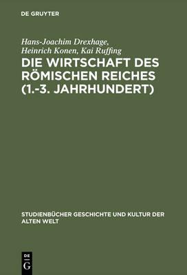 Die Wirtschaft Des R mischen Reiches (1.-3. Jahrhundert): Eine Einf hrung - Studienbucher Geschichte Und Kultur Der Alten Welt (Hardback)