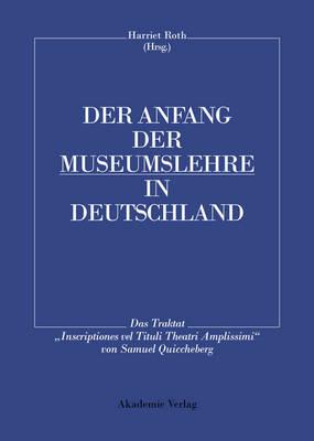 Der Anfang Der Museumslehre in Deutschland: Das Traktat Inscriptiones Vel Tituli Theatri Amplissimi Lateinisch - Deutsch (Hardback)
