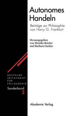 Autonomes Handeln: Beitr ge Zur Philosophie Von Harry G. Frankfurt - Deutsche Zeitschrift Fur Philosophie. Sonderband (Hardback)