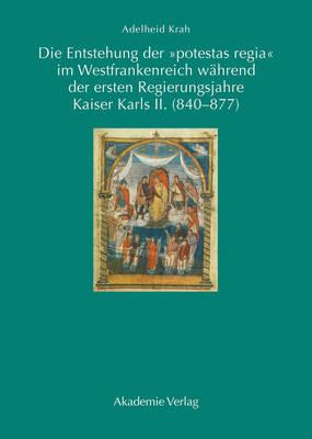 """Die Entstehung Der """"potestas Regia"""" Im Westfrankenreich W hrend Der Ersten Regierungsjahre Kaiser Karls II. (840-877) (Hardback)"""