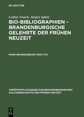 Bio-Bibliographien - Brandenburgische Gelehrte der fruhen Neuzeit, Mark Brandenburg 1640-1713 - Veroeffentlichungen Zur Brandenburgischen Kulturgeschichte de (Hardback)