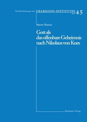 Gott ALS Das Offenbare Geheimnis Nach Nikolaus Von Kues - Veroffentlichungen Des Grabmann-Institutes Zur Erforschung d 45 (Hardback)