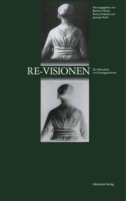 Re-Visionen: Zur Aktualitat Von Kunstgeschichte (Hardback)