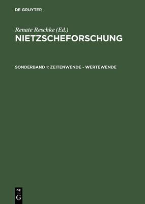 Zeitenwende - Wertewende: Internationaler Kongress Der Nietzsche-Gesellschaft Zum 100. Todestag Friedrich Nietzsches Vom 24.-27. August 2000 in Naumburg - Nietzscheforschung 1 (Hardback)