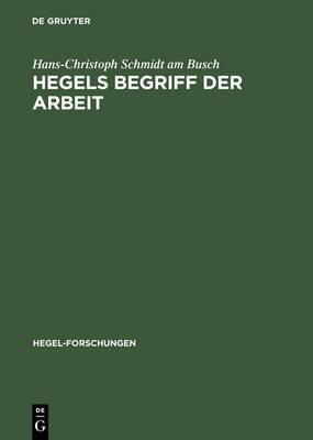 Hegels Begriff Der Arbeit - Hegel-Forschungen (Hardback)