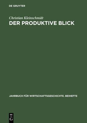 Der produktive Blick - Jahrbuch Fur Wirtschaftsgeschichte. Beihefte, 1 (Hardback)
