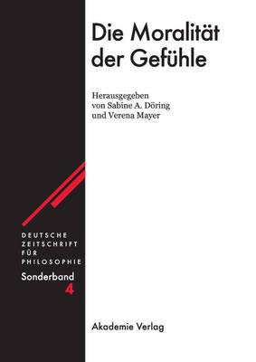 Die Moralit t der Gef hle - Deutsche Zeitschrift F r Philosophie / Sonderb nde 4 (Hardback)