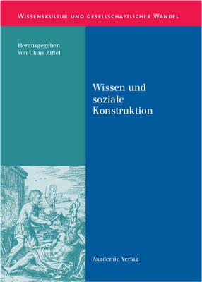 Wissen Und Soziale Konstruktion - Wissenskultur Und Gesellschaftlicher Wandel 3 (Hardback)