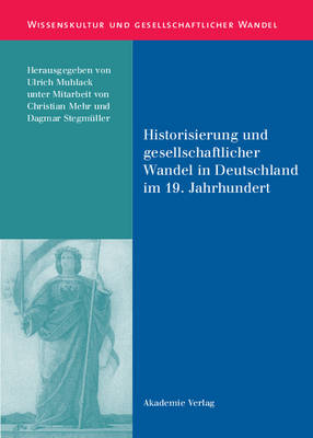 Historisierung Und Gesellschaftlicher Wandel in Deutschland Im 19. Jahrhundert - Wissenskultur Und Gesellschaftlicher Wandel 5 (Hardback)