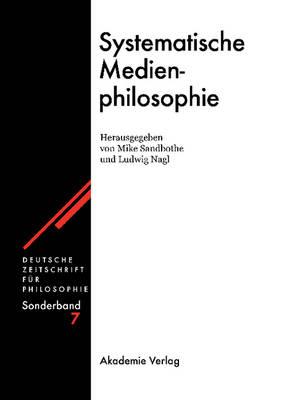 Systematische Medienphilosophie - Deutsche Zeitschrift Fur Philosophie / Sonderbande, 7 (Hardback)
