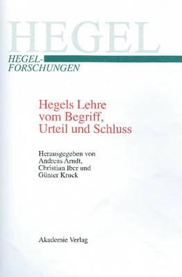 Hegels Lehre Vom Begriff, Urteil Und Schluss - Hegel-Forschungen (Hardback)