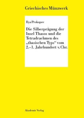Die Silberpr gung Der Insel Thasos Und Die Tetradrachmen Des Thasischen Typs Vom 2.-1. Jh. V. Chr. - Griechisches Munzwerk (Hardback)