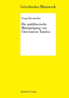 Die Sp�tklassische M�nzpr�gung Von Chersonesos Taurica - Griechisches Munzwerk (Hardback)
