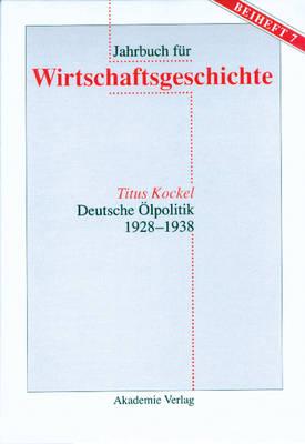 Deutsche lpolitik 1928-1938 - Jahrbuch Fur Wirtschaftsgeschichte. Beihefte 7 (Hardback)