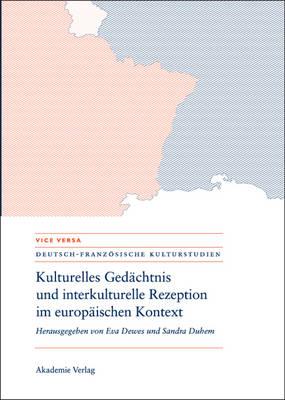 Kulturelles Ged chtnis Und Interkulturelle Rezeption Im Europ ischen Kontext - Vice Versa. Deutsch-Franzosische Kulturstudien 1 (Hardback)