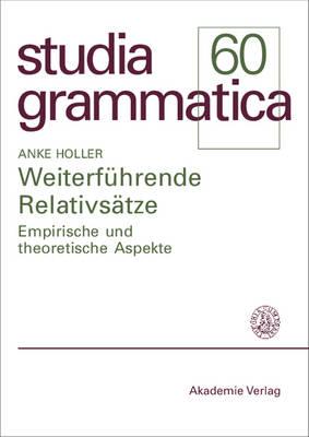 Weiterf hrende Relativs tze: Empirische Und Theoretische Aspekte - Studia Grammatica (Paperback)