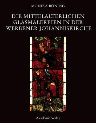 Die mittelalterlichen Glasmalereien in der Werbener Johanniskirche - Corpus Vitrearum Medii Aevi XIX/1 (Hardback)