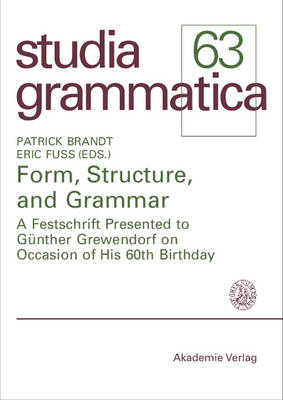 Form, Structure, and Grammar: A Festschrift Presented to Gunther Grewendorf on Occasion of His 60th Birthday - Studia grammatica (Paperback)