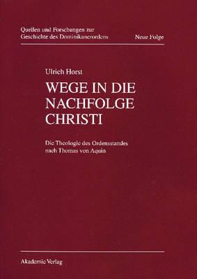 Wege in Die Nachfolge Christi - Quellen Und Forschungen Zur Geschichte Des Dominikanerordens 12 (Hardback)