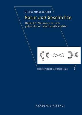Natur Und Geschichte: Helmuth Plessners in Sich Gebrochene Lebensphilosophie (Hardback)