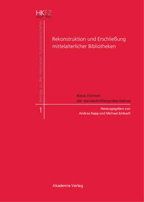 Rekonstruktion und Erschliessung mittelalterlicher Bibliotheken - Beitrage Zu Den Historischen Kulturwissenschaften 1 (Hardback)