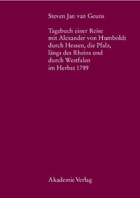 Steven Jan Van Geuns. Tagebuch Einer Reise Mit Alexander Von Humboldt Durch Hessen, Die Pfalz, L�ngs Des Rheins Und Durch Westfalen Im Herbst 1789 - Beitrage Zur Alexander-Von-Humboldt-Forschung 26 (Hardback)