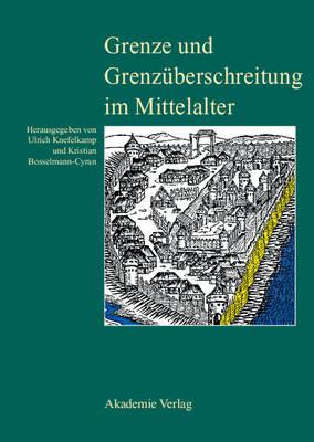 Grenze Und Grenzuberschreitung Im Mittelalter: 11. Symposium Des Mediavistenverbandes Vom 14. Bis 17. Marz 2005 in Frankfurt an Der Oder (Hardback)