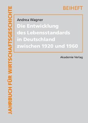 Die Entwicklung Des Lebensstandards in Deutschland Zwischen 1920 Und 1960 - Jahrbuch Fur Wirtschaftsgeschichte. Beihefte 12 (Hardback)