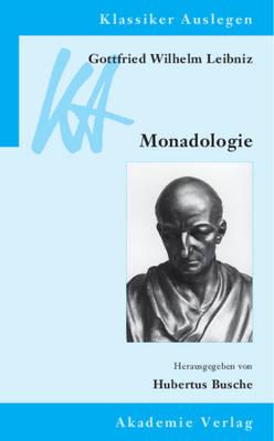 Gottfried Wilhelm Leibniz: Monadologie - Klassiker Auslegen 34 (Paperback)
