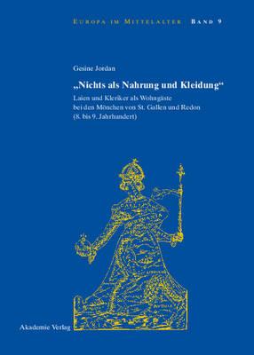 """""""nichts ALS Nahrung Und Kleidung"""": Laien Und Kleriker ALS Wohng ste Bei Den M nchen Von St. Gallen Und Redon (8. Und 9. Jahrhundert) - Europa Im Mittelalter 9 (Hardback)"""