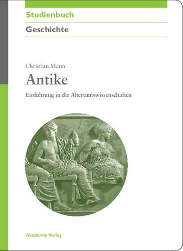 Antike: Einf hrung in Die Altertumswissenschaften - Akademie Studienbucher - Geschichte (Paperback)