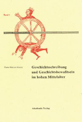 Geschichtschreibung Und Geschichtsbewusstsein Im Hohen Mittelalter - Orbis Mediaevalis. Vorstellungswelten Des Mittelalters 1 (Hardback)