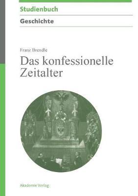 Das Konfessionelle Zeitalter - Akademie Studienb cher - Geschichte (Hardback)